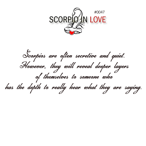Scorpio Quotes Scorpios are often secretive and quiet however they will reveal deeper layers
