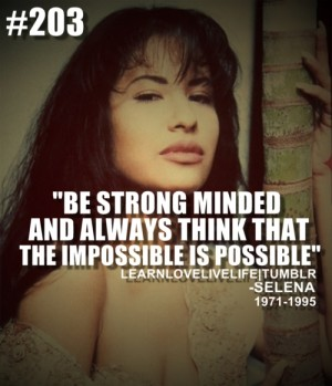 Selena Quintanilla Quotes Be strong minded and always think that the impossible is possible Selena Quintanilla