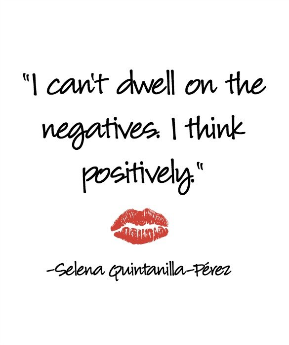Selena Quintanilla Quotes I can't dwell on the negative i think positively