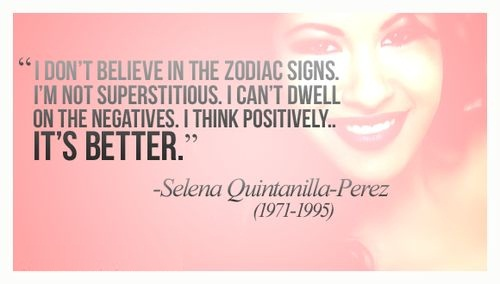 Selena Quintanilla Quotes I don't Believe in the zodiac signs i'm not superstitious i can't dwell on the negatives Selena Quintanilla