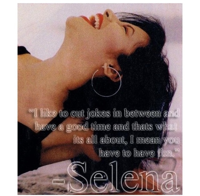 Selena Quintanilla Quotes I like to cut jokes in between and have a good time and that's what its all about Selena Quintanilla