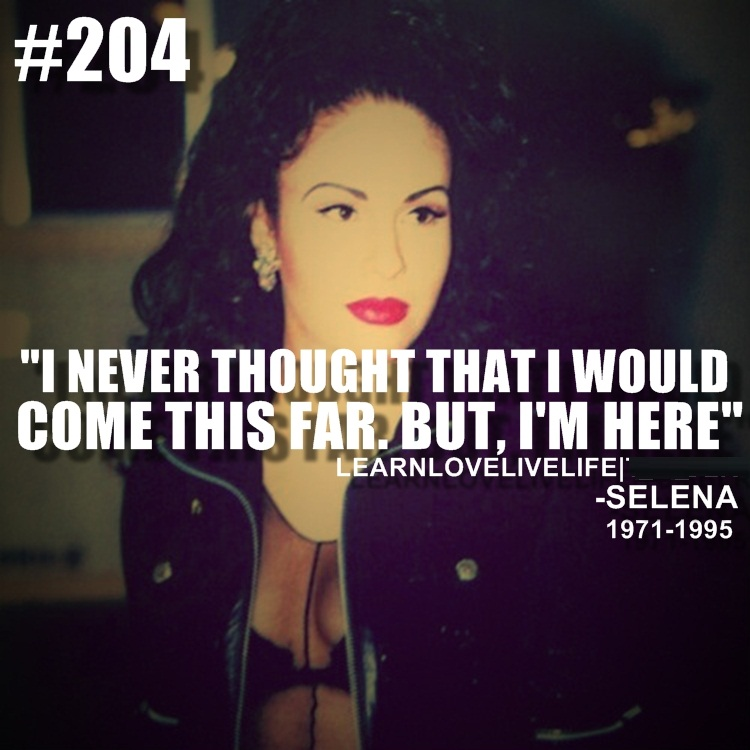 Selena Quintanilla Quotes I never thought that i would come this far but i'm here Selena Quintanilla