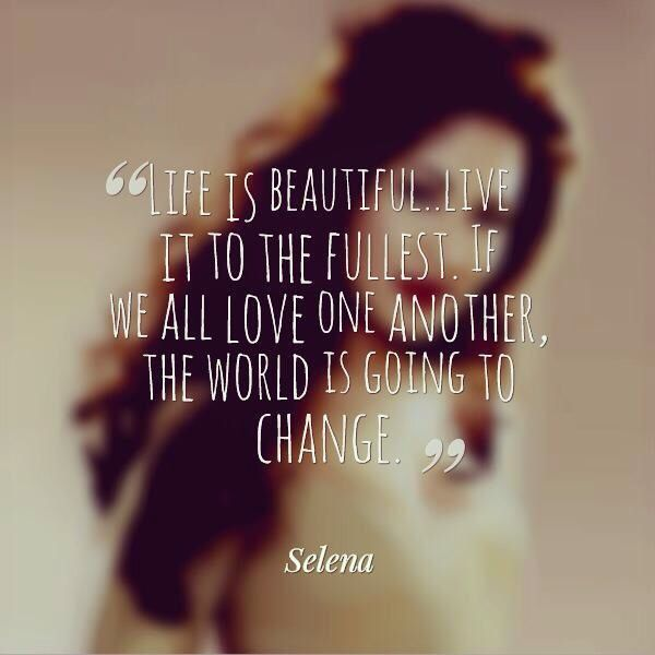 Selena Quintanilla Quotes Life is beautiful live it to the fullest if we all love one another the world is going to change Selena Quintanilla