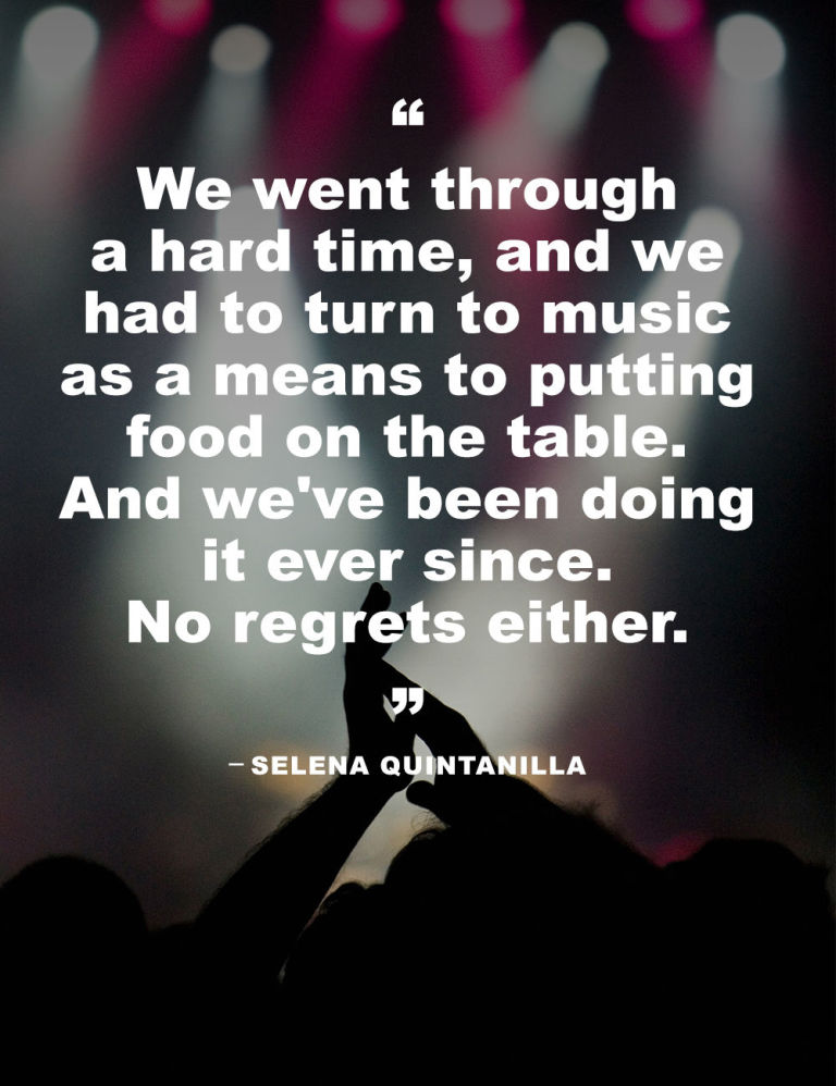 Selena Quintanilla Quotes We want through a hard time and we had to turn to music as a means Selena Quintanilla