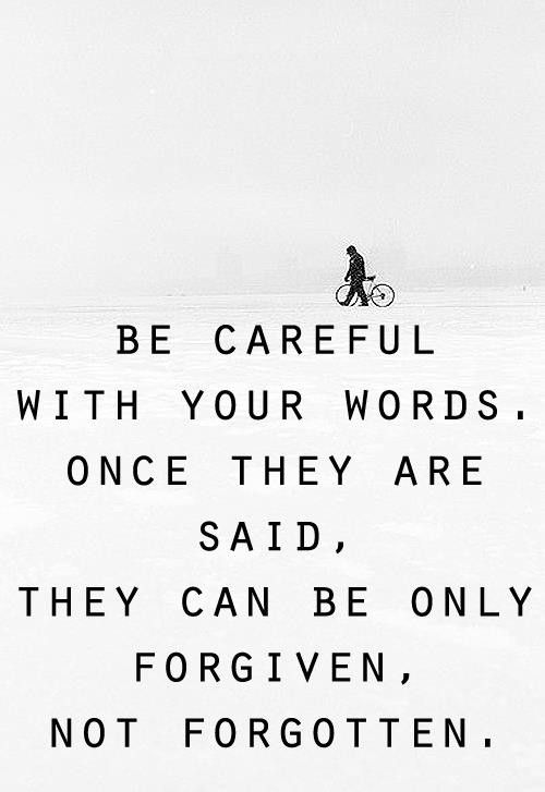 Shit Quotes Be careful with your words once they are said they can be only forgiven not forgotten