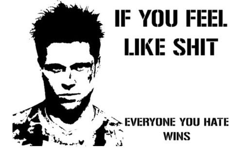 Shit Quotes If you feel like shit everyone you hate wins