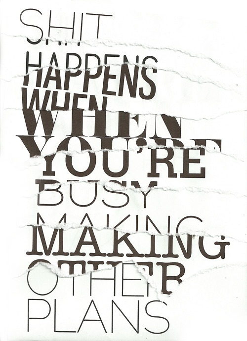 Shit Quotes Shit happens when you 're busy making other plans
