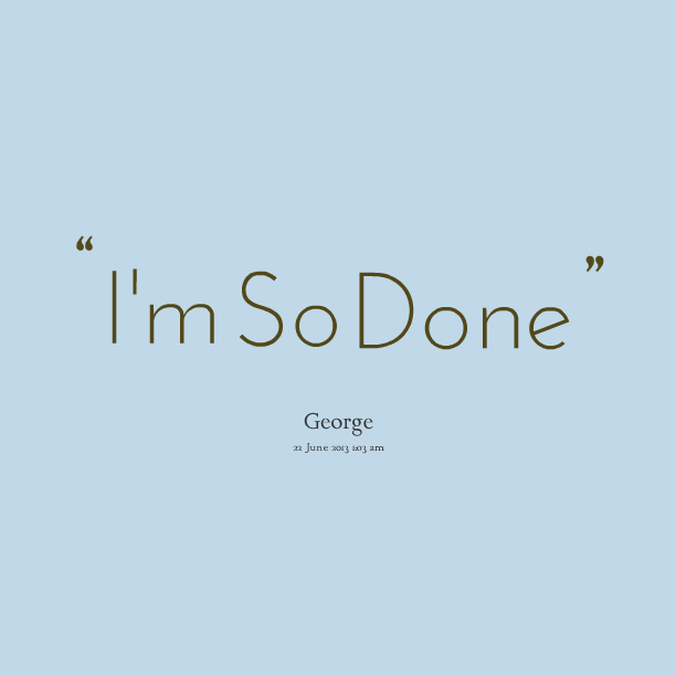 So Done Quotes And Sayings 04