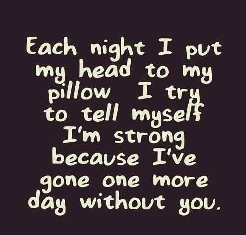 So Done Quotes Each night i put my head to my pillow i try to tell myself i'm strong
