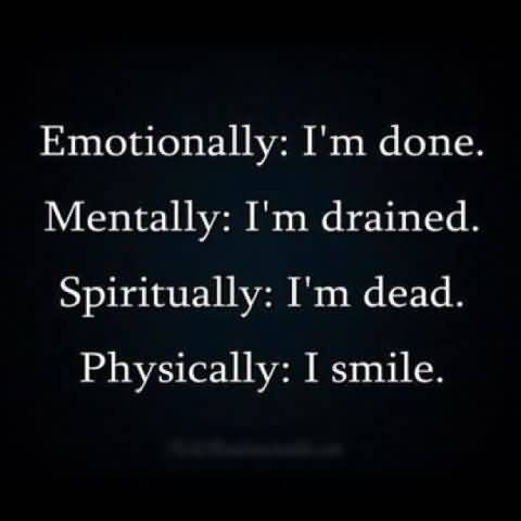 So Done Quotes Emotionally I'm done mentally I'm drained spiritually I'm dead (2)