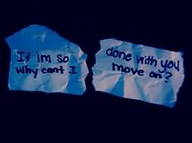 So Done Quotes If im so done with you why can't i move on