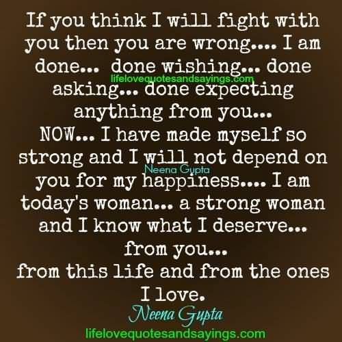 So Done Quotes If you think i will fight with you then you are wrong i am done
