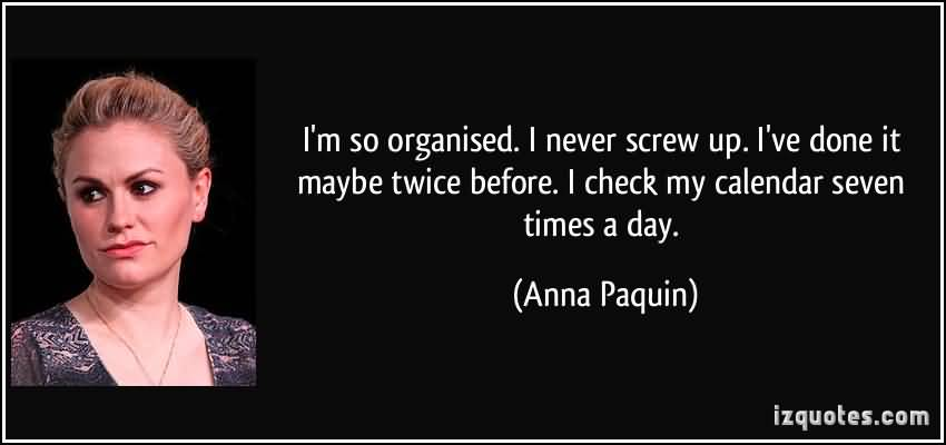 So Done Quotes I'm so organized i never screw up I've done it maybe twice before Anna Piquing