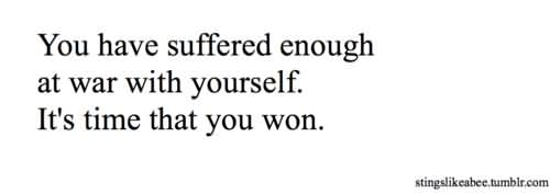 So Done Quotes You have suffered enough at war with yourself it's time that you won