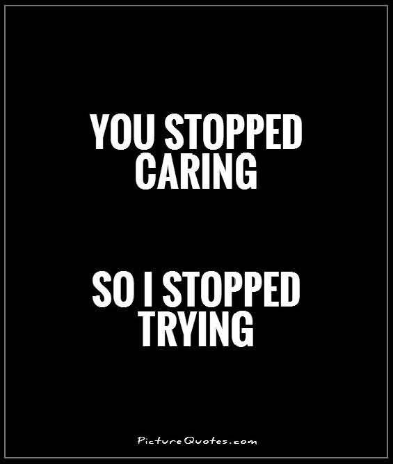 So Done Quotes You stopped caring so i stopped trying