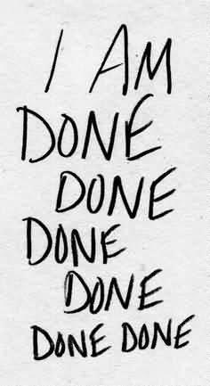 So Done Sayings I am done done done done done done