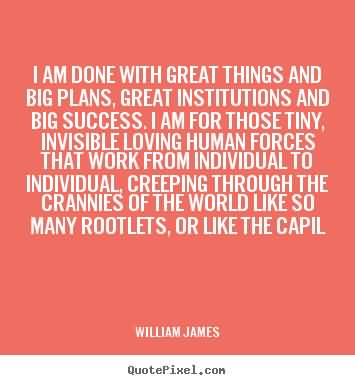 So Done Sayings I am done with great things and big plans great institutions (2)