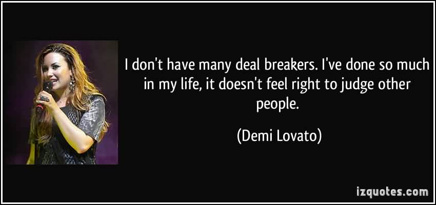 So Done Sayings I don't have many deal breakers i've done so much in my life Demi Lovato