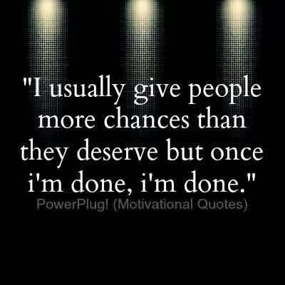 So Done Sayings I usually give people more chances than they deserve but once i'm done (2)