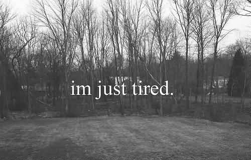 So Done Sayings Im just tired