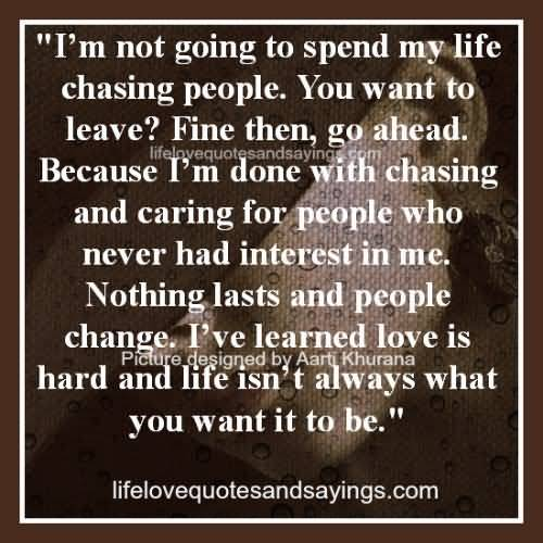So Done Sayings I'm not going to spend my life chasing people you want to leave