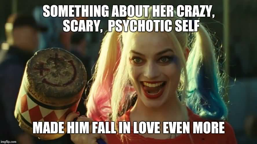 Something About Her Crazy Scary, Psychotic Self Harley Quinn Memes