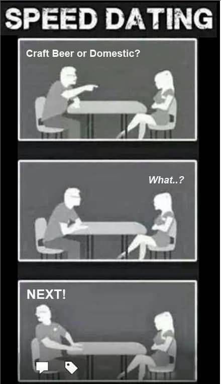 Speed Dating Craft Beer Or Domestic What Next Funny Beer Memes