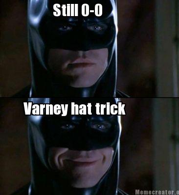 Still 0 0 Varney Hat Trick Batman Memes Pictures