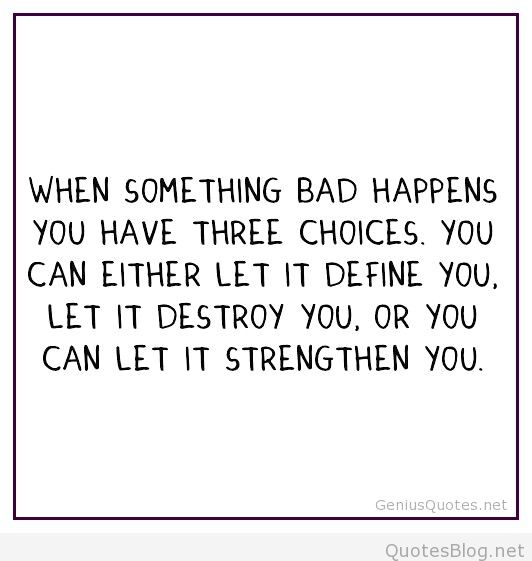 Strength Quotes When Some Thing Bad Happens You Have Three Choice
