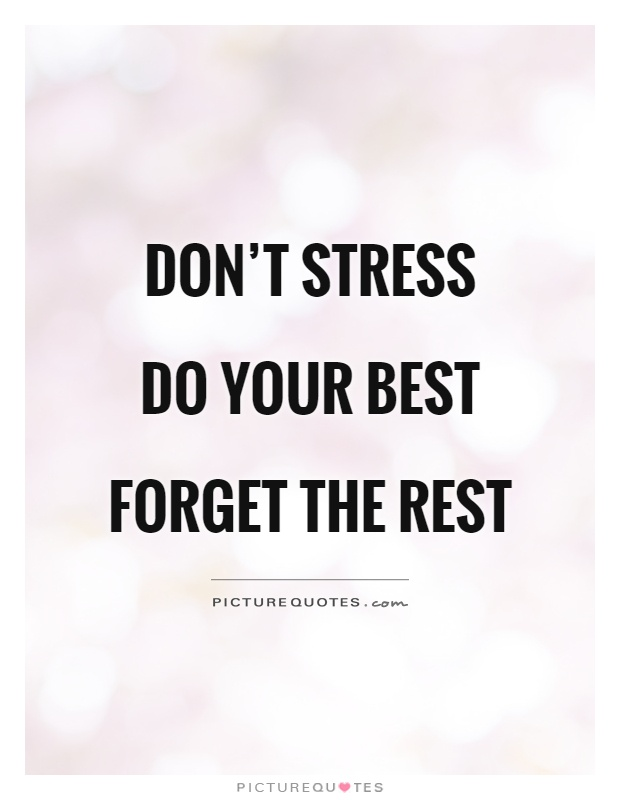 Stress Quotes don't stress do your best forget the rest..