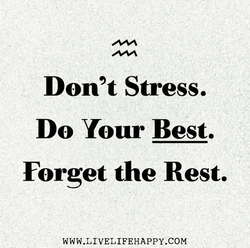 Stress Quotes don't stress. do your best. forget the rest. (2)