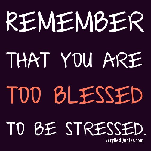 Stress Quotes remember that you are too blessed to be stressed.