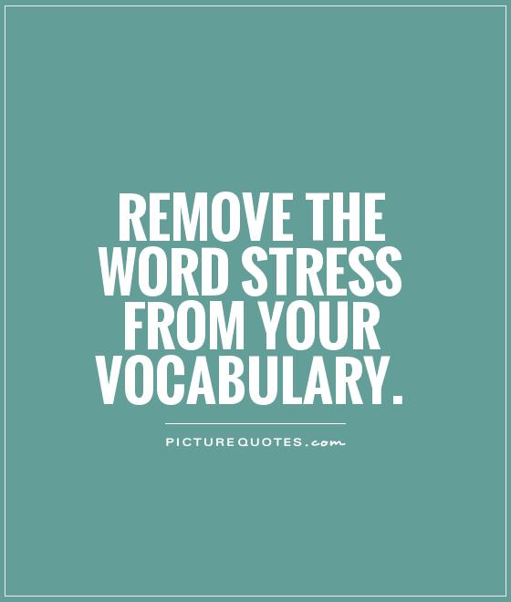 Stress Quotes remove the word stress form your vocabulary..