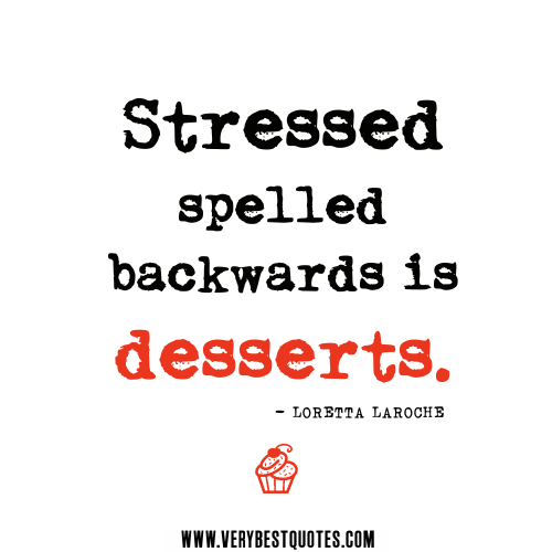 Stress Quotes stressed spelled backwards is desserts...