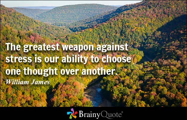 Stress Quotes the greatest weapon against stress is our ability to choose one thought over antoher.