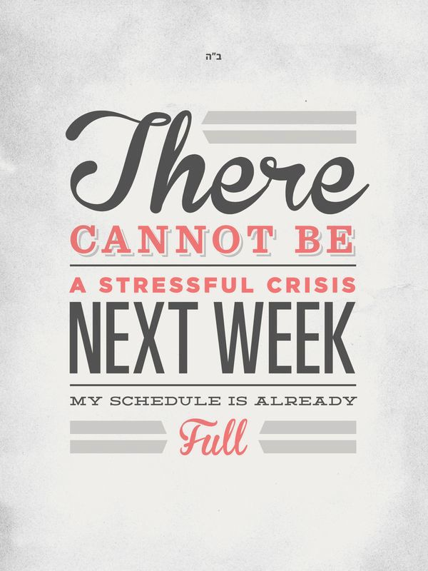 Stress Quotes there cannot be a stressful crisis next week my sche