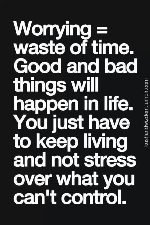 Stress Quotes Worring Waste Of Time. Good And Bad Things Will Happen In Life U2026