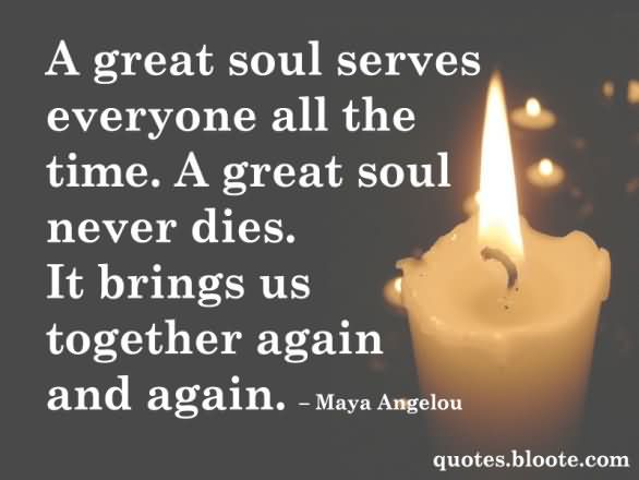 Sympathy Quotes a great soul server everyone all the time. a great soul never dies...