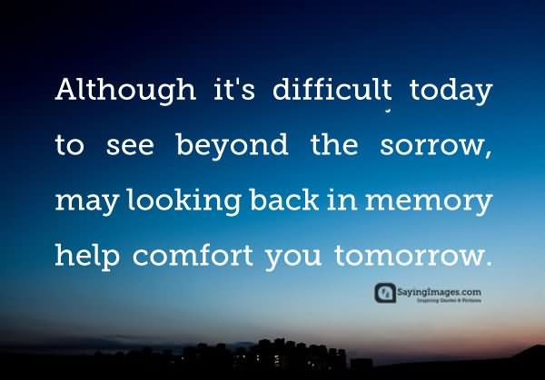 Sympathy Quotes although it's difficult today to see beyond the sorrow...