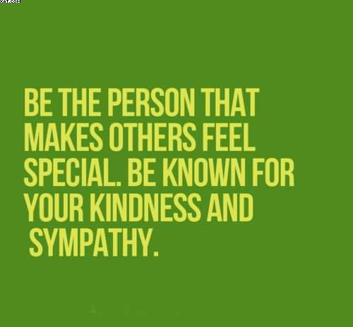 Sympathy Sayings be the person that makes others feel special...