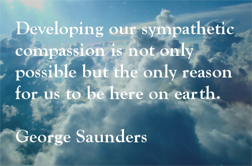 Sympathy Quotes developing our sympathetic compassion is not only possible but the only reason for us to be here on earth...