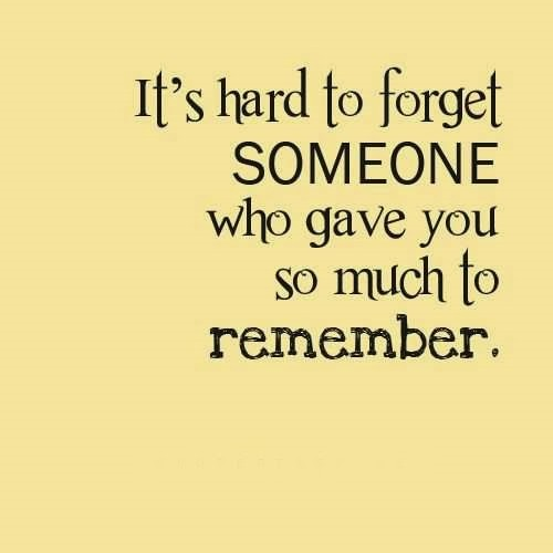 Sympathy Quotes it's hard to forget someone who gave you so much to remember.