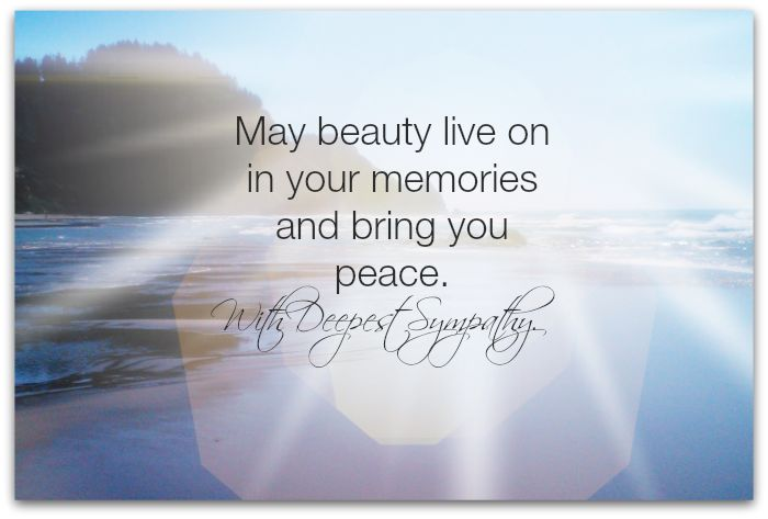 Sympathy Quotes may beauty live on in your memories and bring you peace...