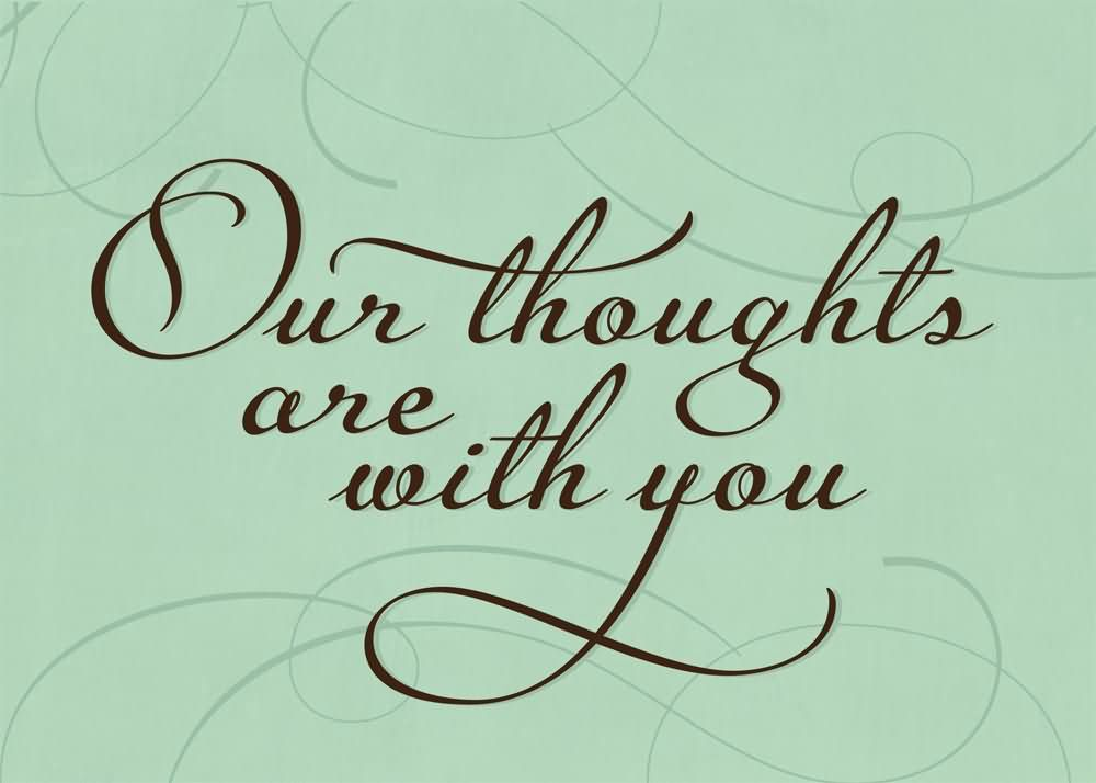 Sympathy Quotes our thoughts are with you..