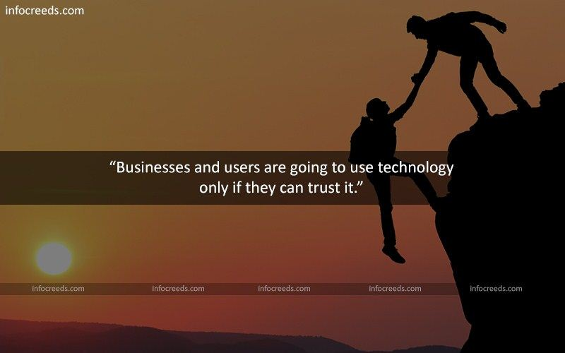 Technology Quotes businesses and users are going to use technology only if they can trust it...