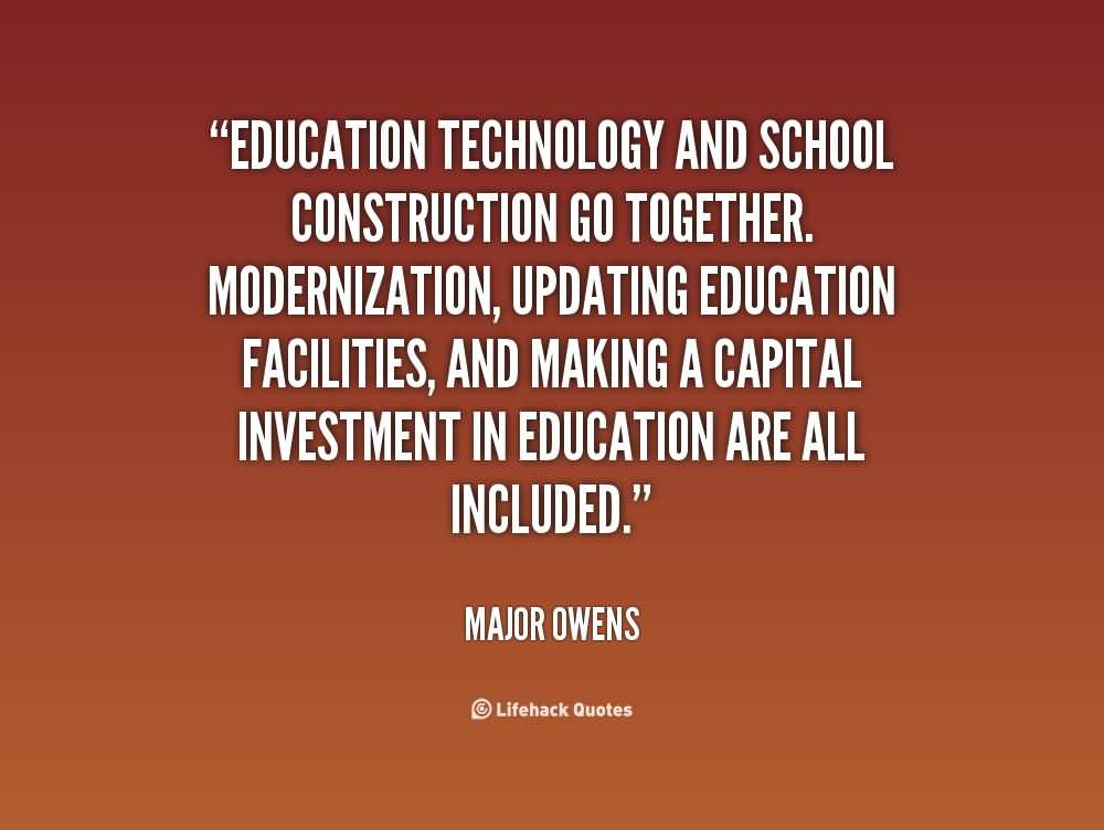 Technology Quotes education technology and school construction go together....