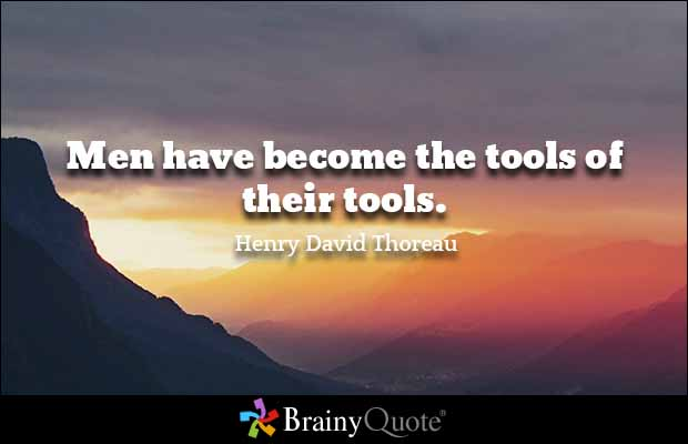 Technology Quotes men have become the tools of their tools..