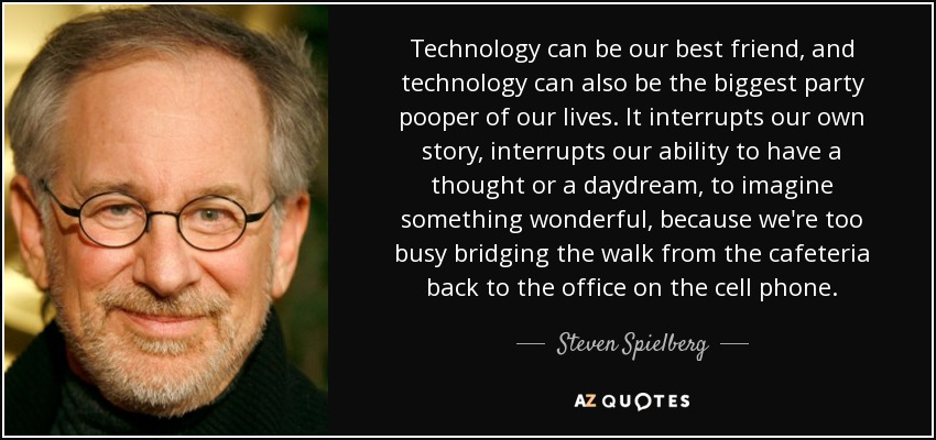 Technology Quotes technology can be our best friend, and technology can also be the biggest party pooper of our lives.