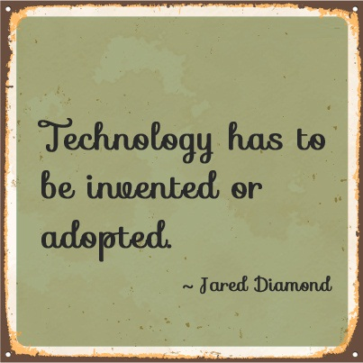 Technology Quotes technology has to be invented or adopted.