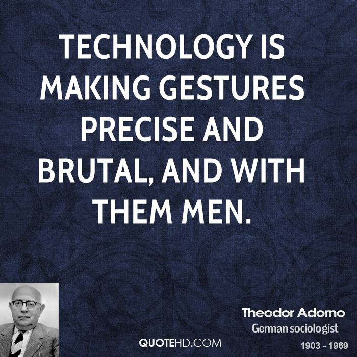 Technology Quotes technology is making gestures precise and brutal, and with them men.